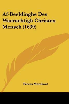 AF-Beeldinghe Des Waerachtigh Christen Mensch (1639) (Dutch, Paperback): Petrus Marchant