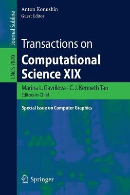 Transactions on Computational Science XIX - Special Issue on Computer Graphics (Paperback, 2013 ed.): Marina L. Gavrilova, C.J....