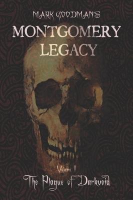 Montgomery Legacy Volume II Montgomery Legacy Volume II - The Plague of Darkvoid the Plague of Darkvoid (Paperback): Mark...