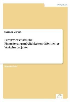 Privatwirtschaftliche Finanzierungsmoglichkeiten Offentlicher Verkehrsprojekte (German, Paperback): Susanne Liersch