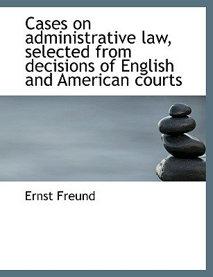 Cases on Administrative Law, Selected from Decisions of English and American Courts (Large print, Paperback, large type...
