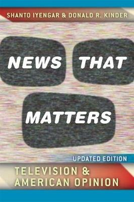 News That Matters - Television and American Opinion (Paperback, Revised edition): Shanto Iyengar, Donald R. Kinder