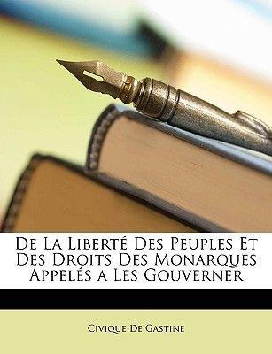 de La Liberte Des Peuples Et Des Droits Des Monarques Appeles a Les Gouverner (French, Paperback): Civique De Gastine