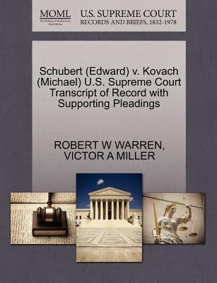 Schubert (Edward) V. Kovach (Michael) U.S. Supreme Court Transcript of Record with Supporting Pleadings (Paperback): Robert W...