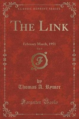 The Link, Vol. 9 - February March, 1951 (Classic Reprint) (Paperback): Thomas A. Rymer