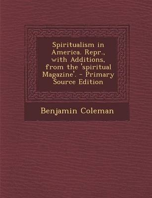 Spiritualism in America. Repr., with Additions, from the 'Spiritual Magazine'. - Primary Source Edition (Paperback):...