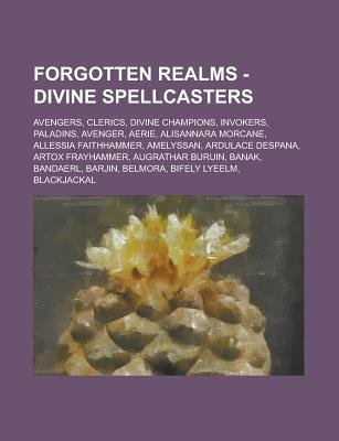 Forgotten Realms - Divine Spellcasters - Avengers, Clerics, Divine Champions, Invokers, Paladins, Avenger, Aerie, Alisannara...