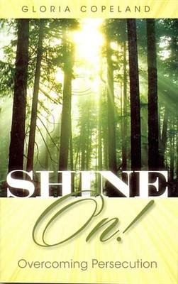 Shine On! - Overcoming Persecution (Electronic book text): Gloria Copeland