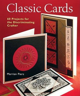 Classic Cards - 60 Projects for the Discriminating Crafter (Paperback, illustrated edition): Marrian Piers