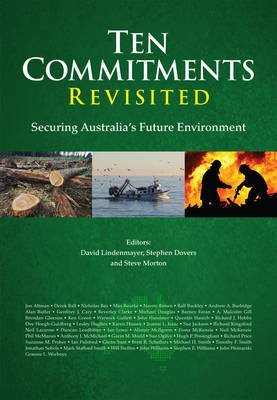 Ten Commitments Revisited - Securing Australia's Future Environment (Electronic book text): Steve Morton, David...