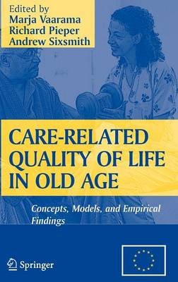 Care-Related Quality of Life in Old Age - Concepts, Models, and Empirical Findings (Hardcover, 2008 ed.): Marja Vaarama,...