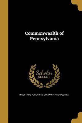 Commonwealth of Pennsylvania (Paperback): Philadelp Industrial Publishing Company