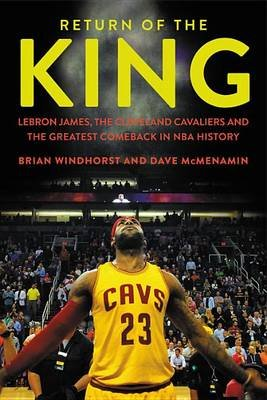 Return of the King - Lebron James, the Cleveland Cavaliers and the Greatest Comeback in NBA History (Hardcover): Brian...