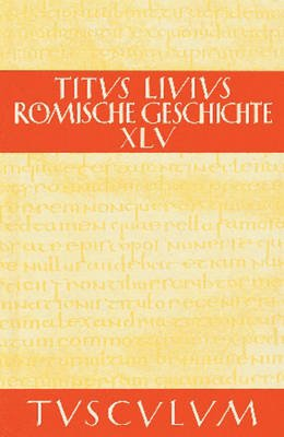 Romische Geschichte XI/ AB Urbe Condita XI - Gesamtausgabe in 11 Banden. Band 11: Buch 45 (German, Latin, Book): Livius