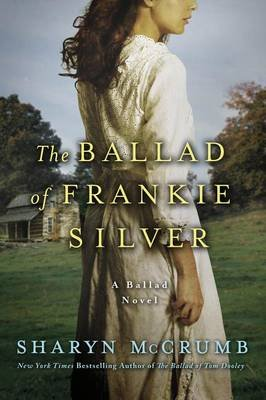 The Ballad of Frankie Silver - A Ballad Novel (Electronic book text): Sharyn McCrumb
