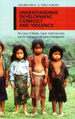 Understanding Development Conflict and Violence (Hardcover): Dhurba Rizal
