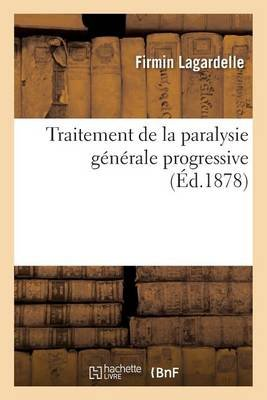 Traitement de La Paralysie Generale Progressive (French, Paperback): Lagardelle
