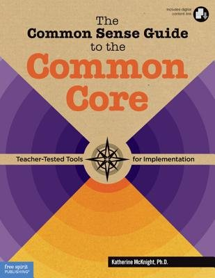 The Common Sense Guide to the Common Core - Teacher-Tested Tools for Implementation (Paperback, Book with Digit): Katherine...