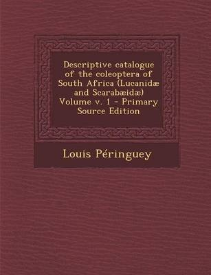 Descriptive Catalogue of the Coleoptera of South Africa (Lucanidae and Scarabaeidae) Volume V. 1 - Primary Source Edition...