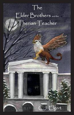 The Elder Brothers and the Therian Teacher (Paperback): C.J. Elgert