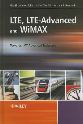 LTE, LTE-Advanced and WiMAX - Towards IMT-Advanced Networks (Hardcover, New): Abd-Elhamid M. Taha, Najah Abu Ali, Hossam S....