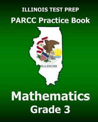 Illinois Test Prep Parcc Practice Book Mathematics Grade 3 - Covers the Common Core State Standards (Paperback): Test Master...