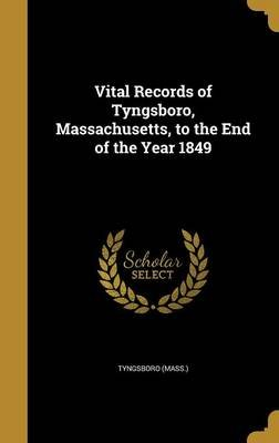 Vital Records of Tyngsboro, Massachusetts, to the End of the Year 1849 (Hardcover): Tyngsboro (Mass )