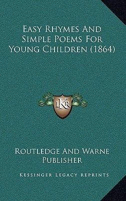 Easy Rhymes and Simple Poems for Young Children (1864) (Hardcover): Routledge and Warne Publisher
