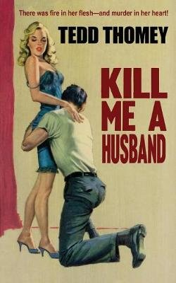 Kill Me a Husband (Paperback): Tedd Thomey