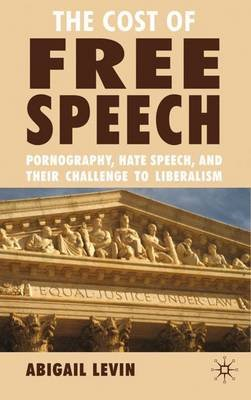 The Cost of Free Speech - Pornography, Hate Speech, and their Challenge to Liberalism (Hardcover): A. Levin