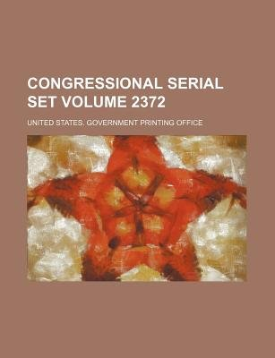 Congressional Serial Set Volume 2372 (Paperback): United States Government Office