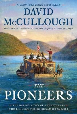 The Pioneers - The Heroic Story of the Settlers Who Brought the American Ideal West (Hardcover): David McCullough