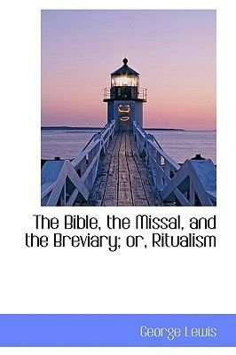 The Bible, the Missal, and the Breviary; Or, Ritualism (Hardcover): George Lewis