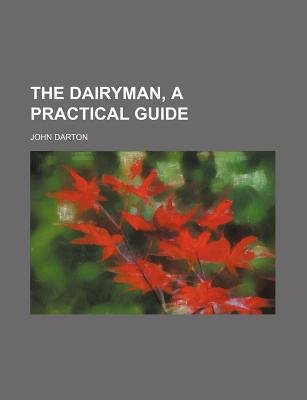 The Dairyman, a Practical Guide (Paperback): John Darton