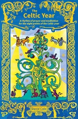 The Celtic Year - A rhythm of prayer and meditation for the eight points of the Celtic year (Paperback): David Cole