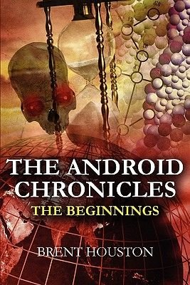 The Android Chronicles - The Beginning (Paperback): Brent Houston