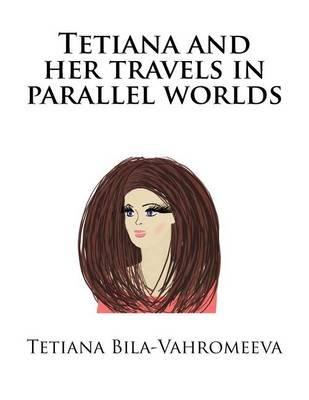 Tetiana and Her Travels in Parallel Worlds (Ukrainian, Paperback): Tetiana Bila-Vahromeeva