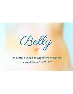 Belly: 25 Simple Steps to Digestive Wellness (Electronic book text): Jessica Erler