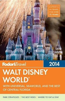 Fodor's Walt Disney World 2014: With Universal, Seaworld, and the Best of Central Florida (Electronic book text):