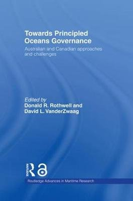 Towards Principled Oceans Governance - Australian and Canadian Approaches and Challenges (Hardcover): Donald R. Rothwell, David...