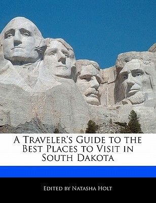 A Traveler's Guide to the Best Places to Visit in South Dakota (Paperback): Natasha Holt