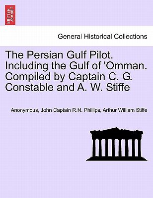 The Persian Gulf Pilot. Including the Gulf of 'Omman. Compiled by Captain C. G. Constable and A. W. Stiffe, 4th Edition...