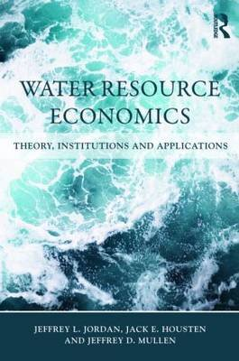 Water Resource Economics - Theory, Institutions, and Applications (Paperback): Jeffrey L. Jordan, Jack E. Houston, Jeffrey D....