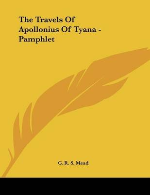 The Travels of Apollonius of Tyana - Pamphlet (Paperback): G. R. S Mead