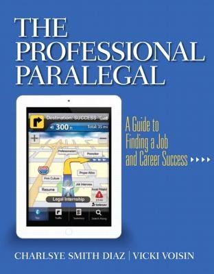 The Professional Paralegal - A Guide to Finding a Job and Career Success (Paperback): Charlsye Smith Diaz, Vicky Voisin