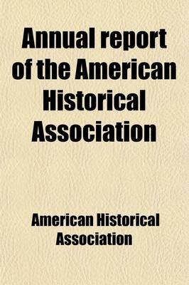 Annual Report (Volume 2) (Paperback): ' American Historical Association