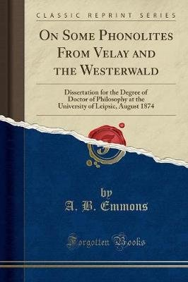 On Some Phonolites from Velay and the Westerwald - Dissertation for the Degree of Doctor of Philosophy at the University of...