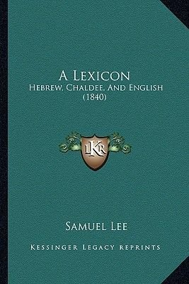 A Lexicon - Hebrew, Chaldee, and English (1840) (Paperback): Samuel Lee
