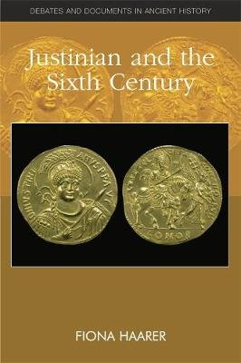 Justinian and the Sixth Century (Paperback): Fiona Haarer