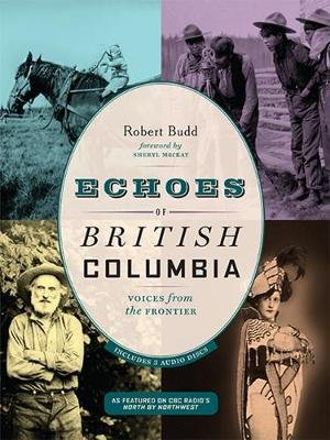 Echoes of British Columbia - Voices from the Frontier (Paperback): Robert Budd